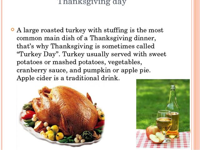 Thanksgiving day A large roasted turkey with stuffing is the most common main...