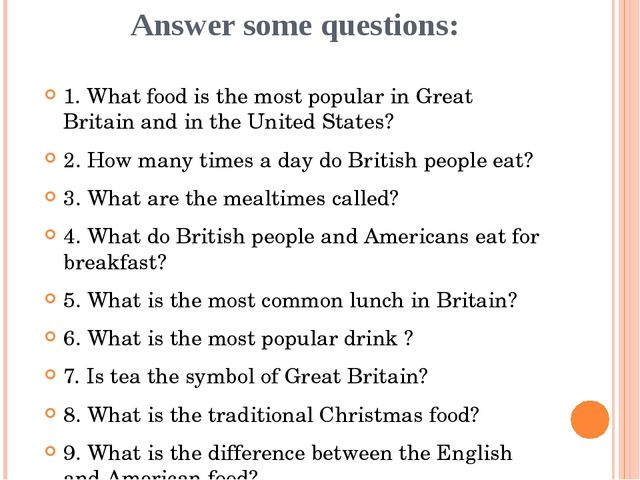 Answer some questions: 1. What food is the most popular in Great Britain and...