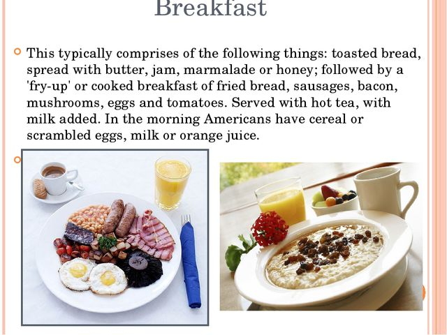 Breakfast This typically comprises of the following things: toasted bread, s...