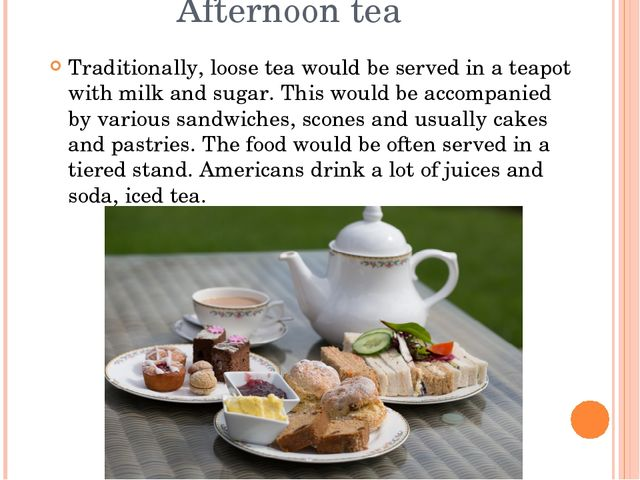 Afternoon tea Traditionally, loose tea would be served in a teapot with milk...