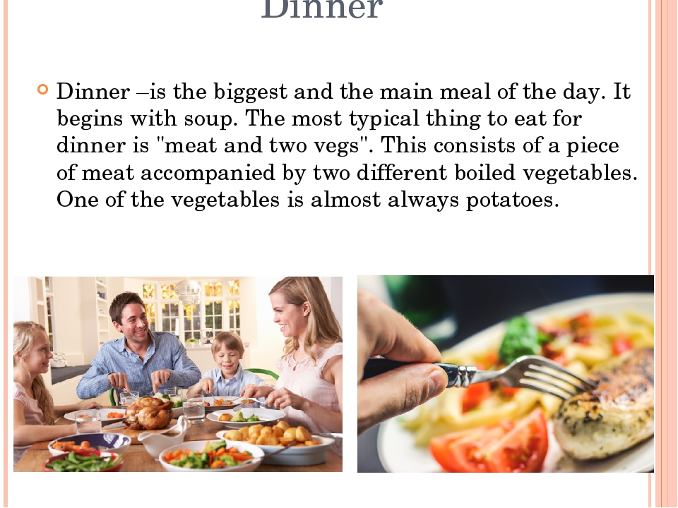 Dinner Dinner –is the biggest and the main meal of the day. It begins with so...