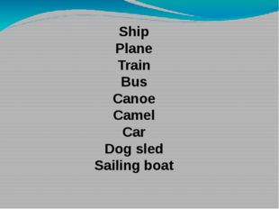 Ship Plane Train Bus Canoe Camel Car Dog sled Sailing boat