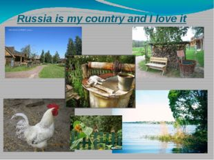 Russia is my country and I love it very much