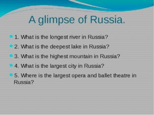 A glimpse of Russia. 1. What is the longest river in Russia? 2. What is the d