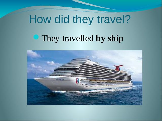 How did they travel? They travelled by ship
