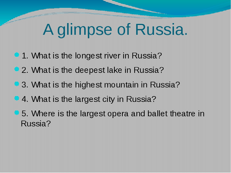 A glimpse of Russia. 1. What is the longest river in Russia? 2. What is the d...