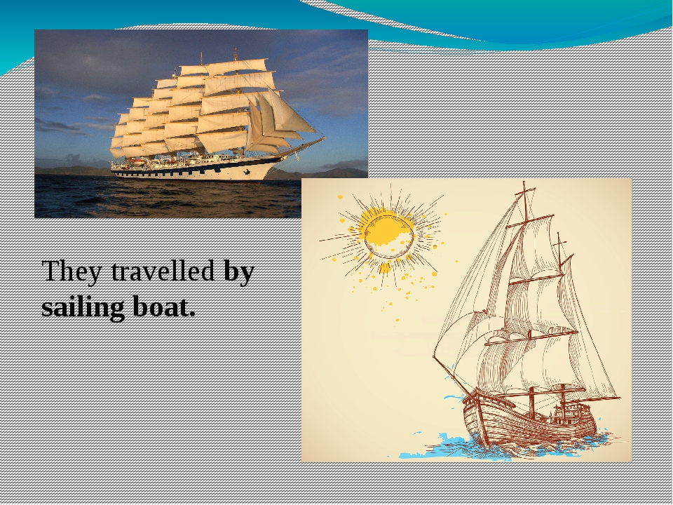They travelled by sailing boat.