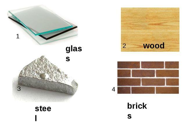 1 2 3 4 wood glass steel bricks