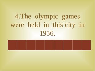 4.The olympic games were held in this city in 1956.