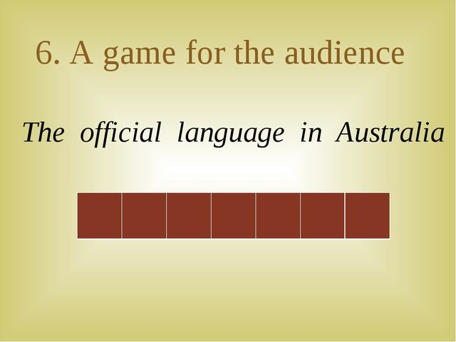 6. A game for the audience The official language in Australia