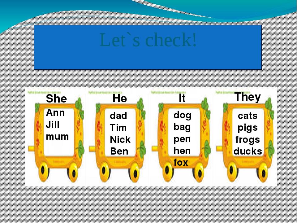 Let`s check! Ann Jill mum dad Tim Nick Ben dog bag pen hen fox cats pigs fro...