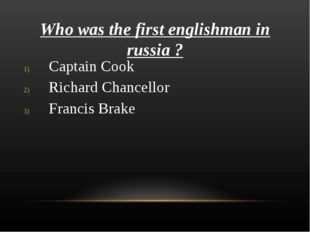 Who was the first englishman in russia ? Captain Cook Richard Chancellor Fran