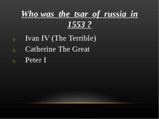Who was the tsar of russia in 1553 ? Ivan IV (The Terrible) Catherine The Gre