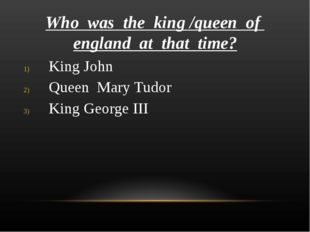 Who was the king /queen of england at that time? King John Queen Mary Tudor K