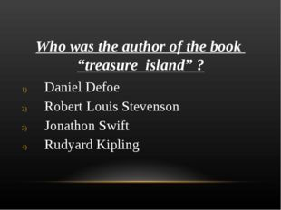 "Who was the author of the book ""treasure island"" ? Daniel Defoe Robert Louis"