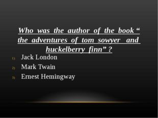 """Who was the author of the book """" the adventures of tom sowyer and huckelberry"""