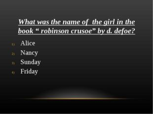 """What was the name of the girl in the book """" robinson crusoe"""" by d. defoe? Ali"""