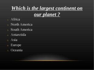 Which is the largest continent on our planet ? Africa North America South Ame