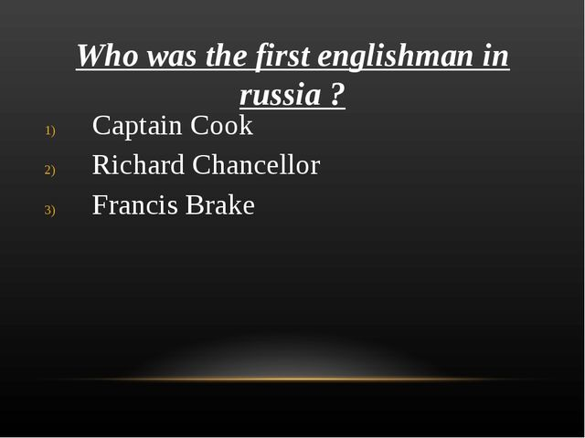 Who was the first englishman in russia ? Captain Cook Richard Chancellor Fran...
