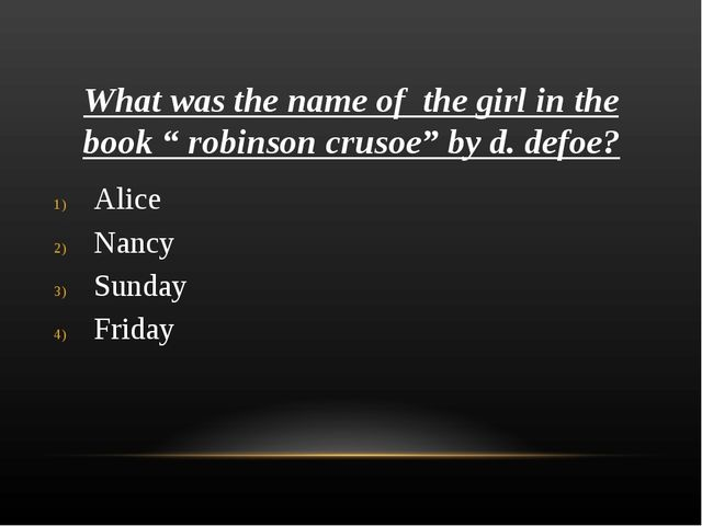 """What was the name of the girl in the book """" robinson crusoe"""" by d. defoe? Ali..."""