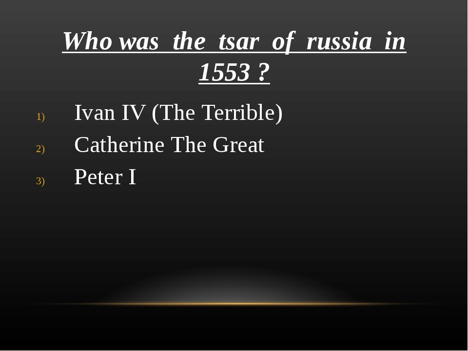 Who was the tsar of russia in 1553 ? Ivan IV (The Terrible) Catherine The Gre...
