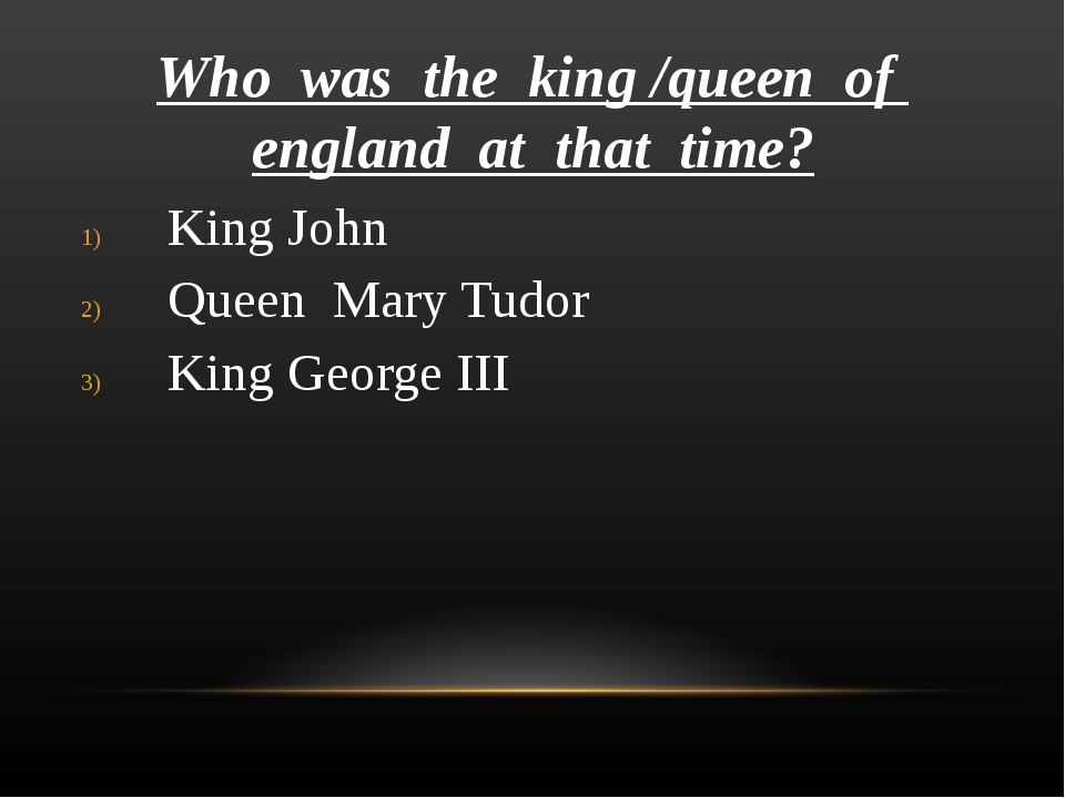 Who was the king /queen of england at that time? King John Queen Mary Tudor K...