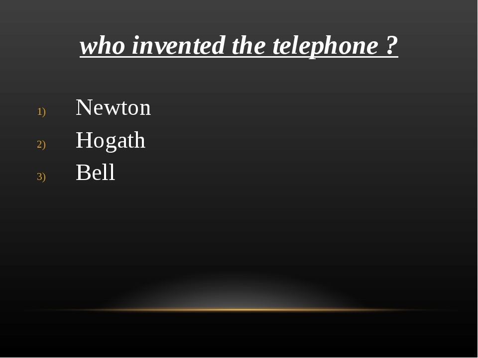 who invented the telephone ? Newton Hogath Bell