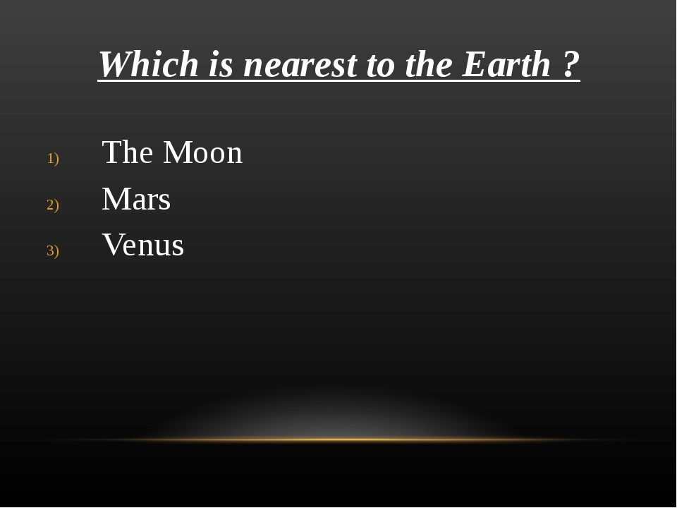 Which is nearest to the Earth ? The Moon Mars Venus