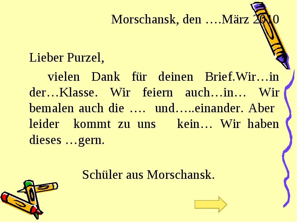 Morschansk, den ….März 2010 Lieber Purzel, vielen Dank für deinen Brief.Wi...