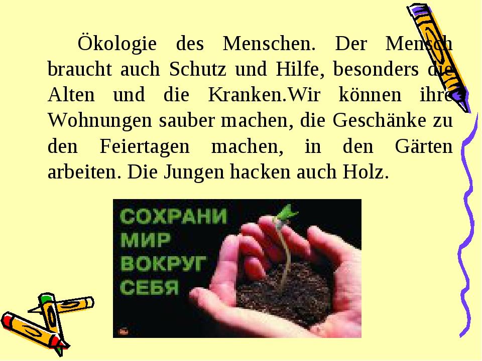 Ökologie des Menschen. Der Mensch braucht auch Schutz und Hilfe, besonders...