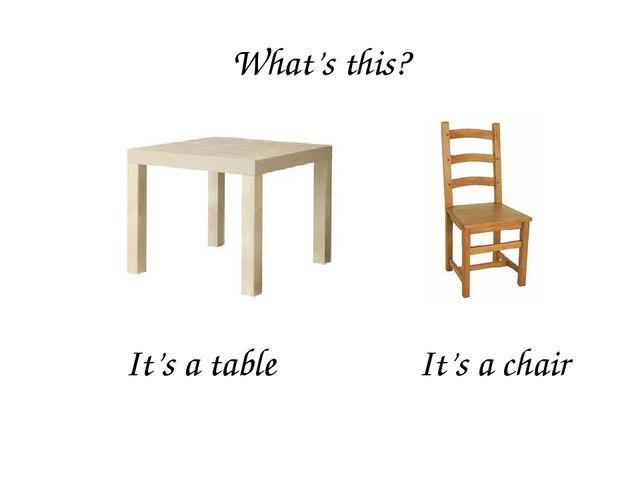 What's this? It's a table It's a chair