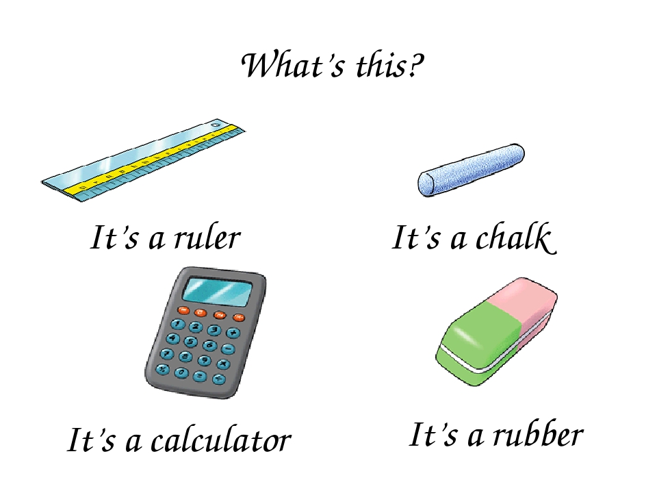 What's this? It's a ruler It's a chalk It's a calculator It's a rubber