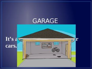 It's a place where we keep our cars. GARAGE