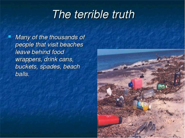 The terrible truth Many of the thousands of people that visit beaches leave b...