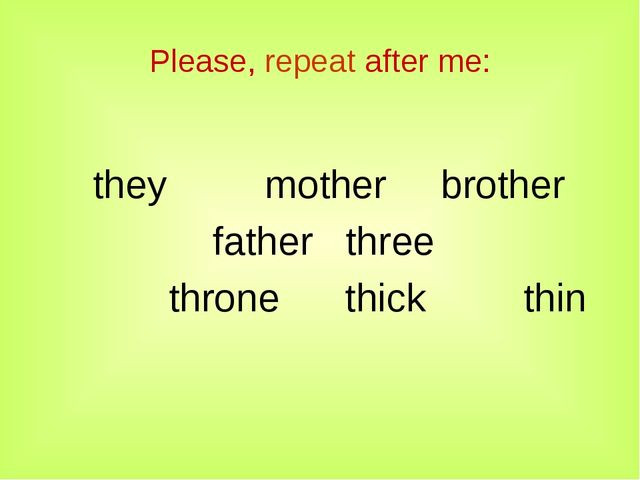 Please, repeat after me: they mother brother father three throne thick thin