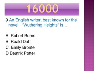 "9 An English writer, best known for the novel ""Wuthering Heights"" is… A Rober"