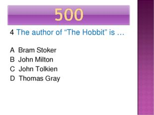 "4 The author of ""The Hobbit"" is … A Bram Stoker B John Milton C John Tolkien"