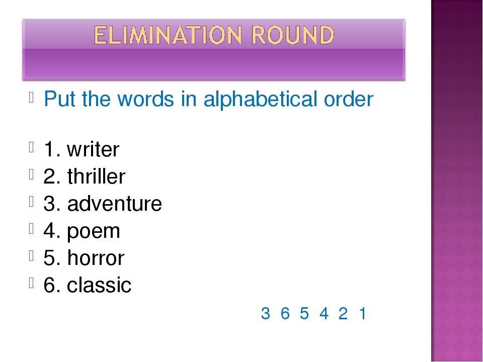 Put the words in alphabetical order 1. writer 2. thriller 3. adventure 4. poe...