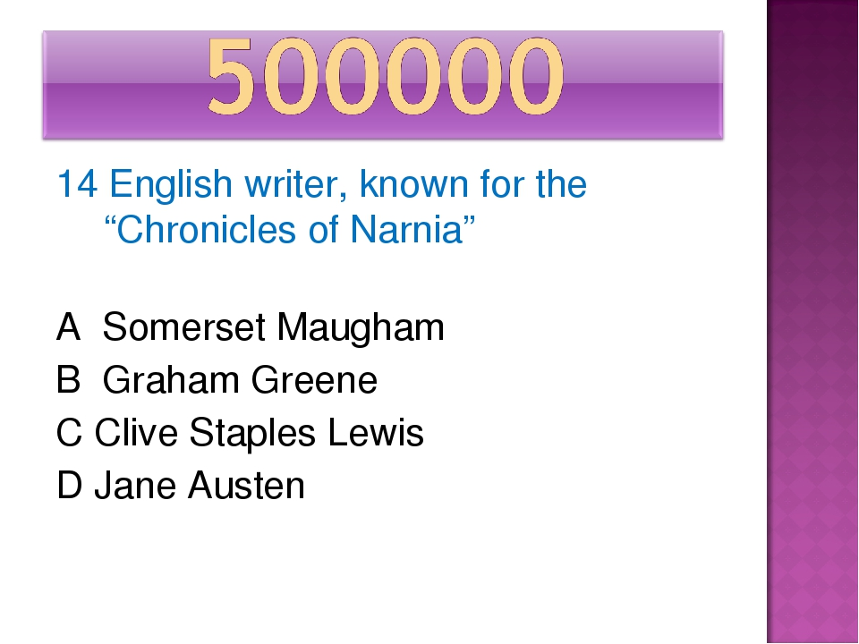 "14 English writer, known for the ""Chronicles of Narnia"" A Somerset Maugham B..."
