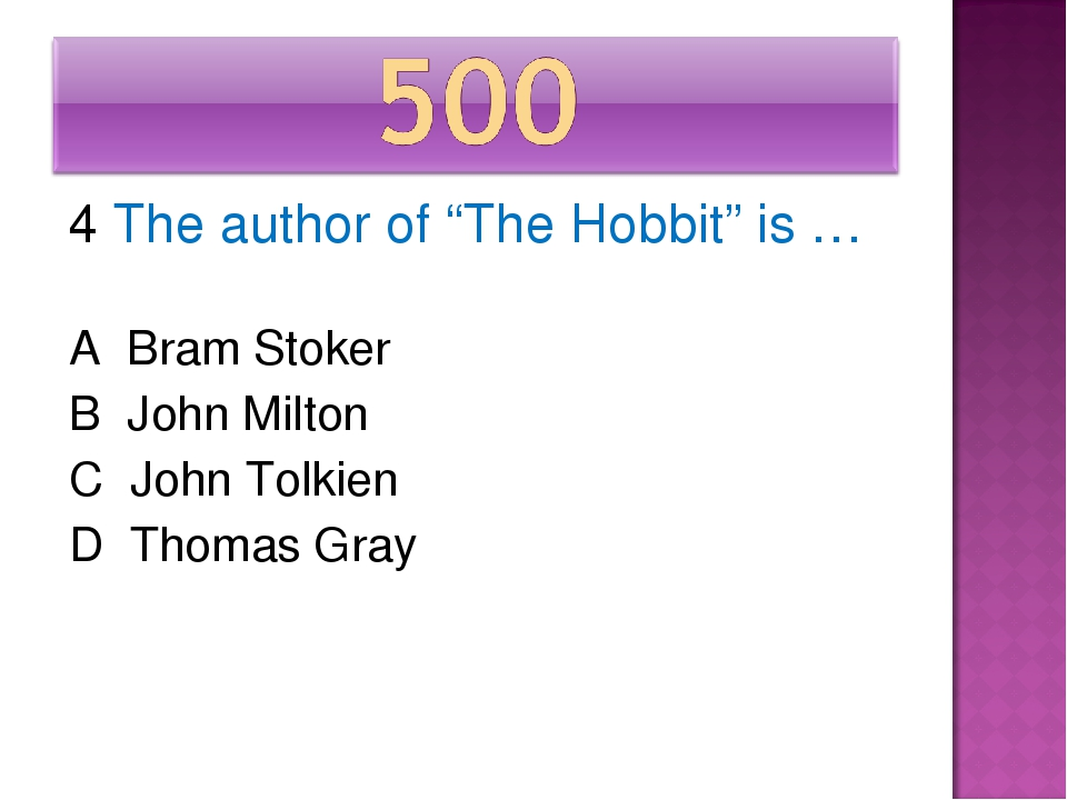 "4 The author of ""The Hobbit"" is … A Bram Stoker B John Milton C John Tolkien..."