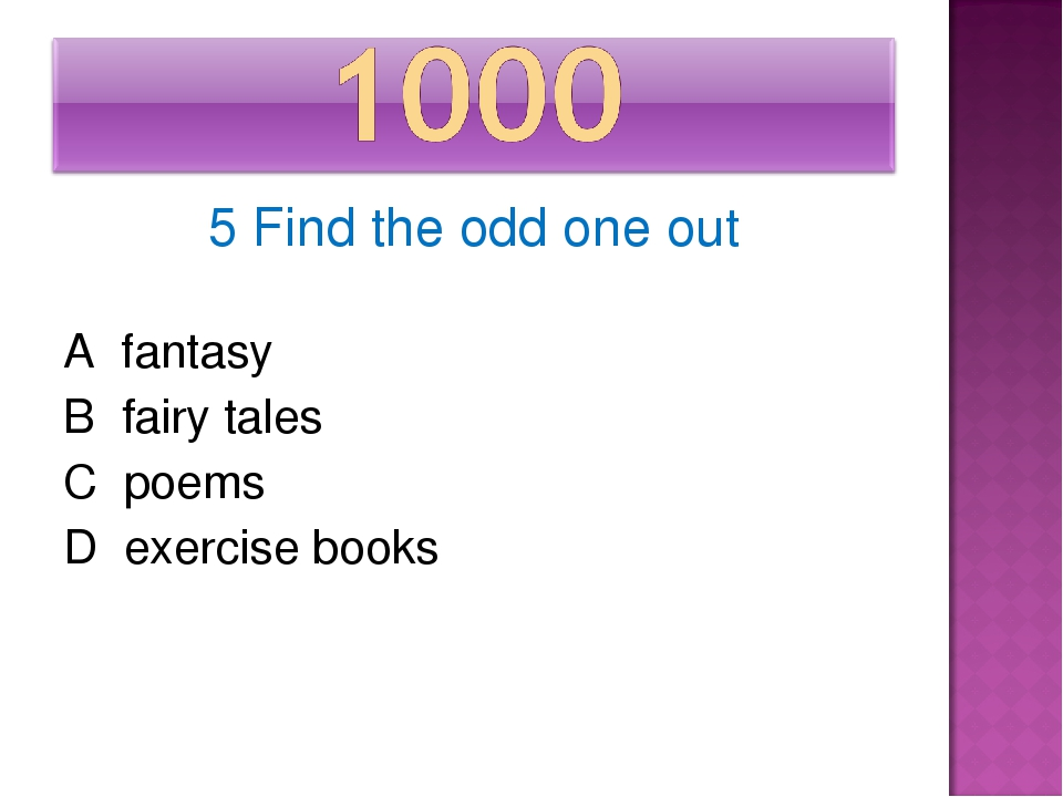 5 Find the odd one out A fantasy B fairy tales C poems D exercise books