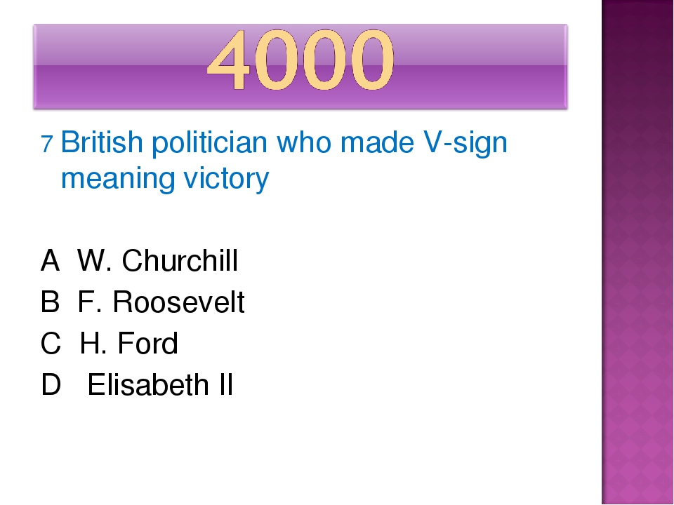 7 British politician who made V-sign meaning victory A W. Churchill B F. Roos...