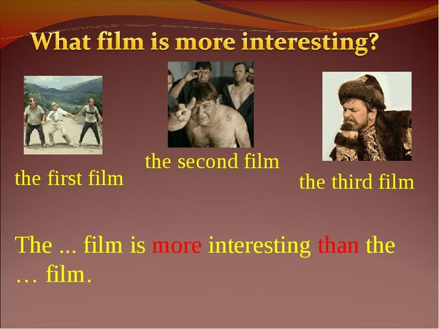The ... film is more interesting than the … film. the first film the second f...