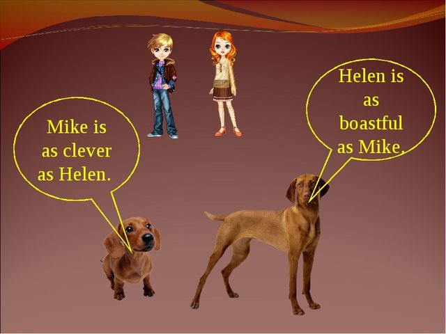 Mike is as clever as Helen. Helen is as boastful as Mike.