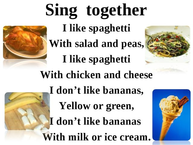Sing together I like spaghetti With salad and peas, I like spaghetti With chi...