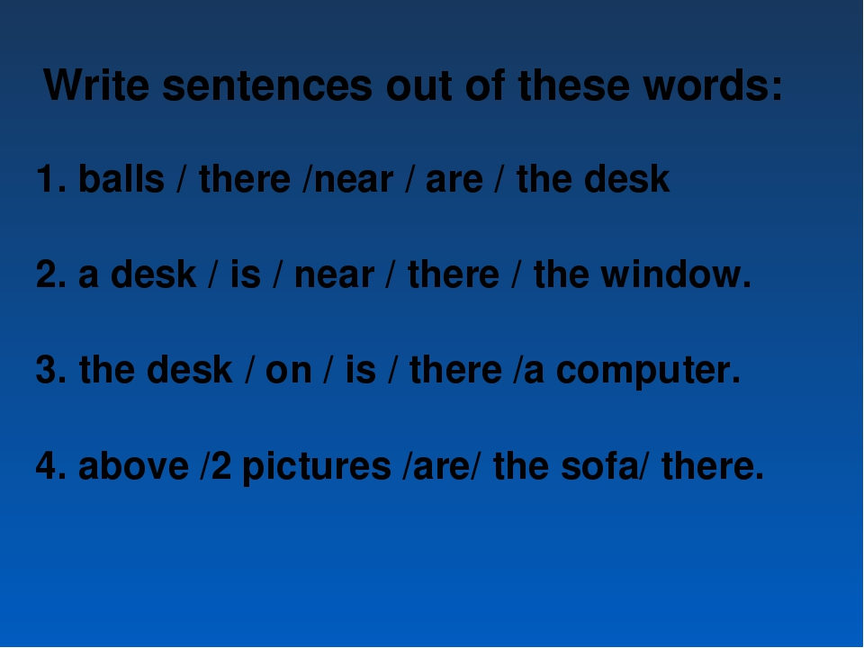 Write sentences out of these words: balls / there /near / are / the desk a de...