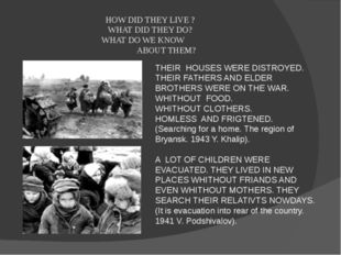HOW DID THEY LIVE ? WHAT DID THEY DO? WHAT DO WE KNOW ABOUT THEM? THEIR HOUSE