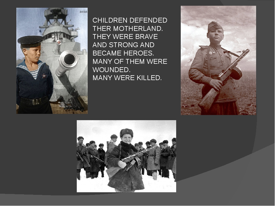 CHILDREN DEFENDED THER MOTHERLAND. THEY WERE BRAVE AND STRONG AND BECAME HERO...