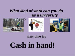 What kind of work can you do as a university student? part-time job Cash in h