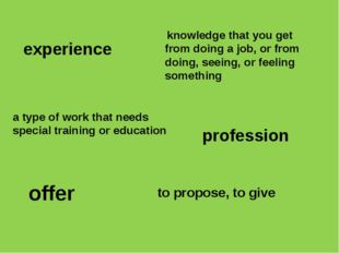 experience knowledge that you get from doing a job, or from doing, seeing, or